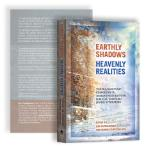 Earthly Shadows, Heavenly Realities